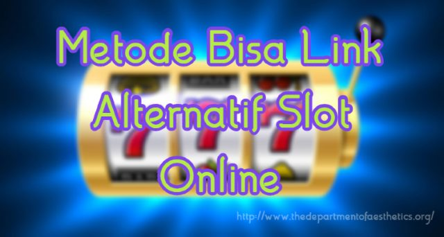 Metode Bisa Link Alternatif Slot Online